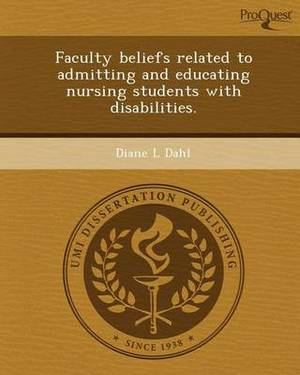 Faculty Beliefs Related to Admitting and Educating Nursing Students with Disabilities