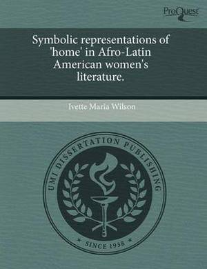 Symbolic Representations of 'Home' in Afro-Latin American Women's Literature