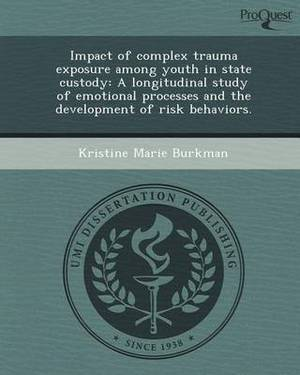 Impact of Complex Trauma Exposure Among Youth in State Custody: A Longitudinal Study of Emotional Processes and the Development of Risk Behaviors