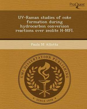 UV-Raman Studies of Coke Formation During Hydrocarbon Conversion Reactions Over Zeolite H-Mfi