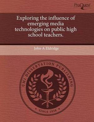 Exploring the Influence of Emerging Media Technologies on Public High School Teachers