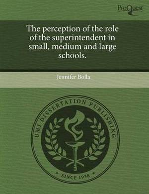 The Perception of the Role of the Superintendent in Small