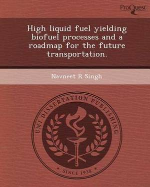 High Liquid Fuel Yielding Biofuel Processes and a Roadmap for the Future Transportation