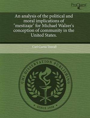 An Analysis of the Political and Moral Implications of Mestizaje for Michael Walzer's Conception of Community in the United States