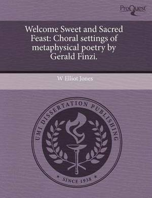 Welcome Sweet and Sacred Feast: Choral Settings of Metaphysical Poetry by Gerald Finzi