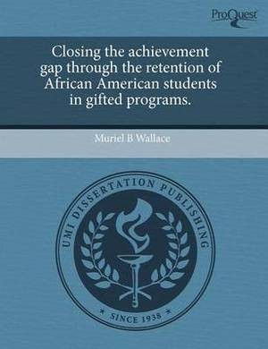 Closing the Achievement Gap Through the Retention of African American Students in Gifted Programs