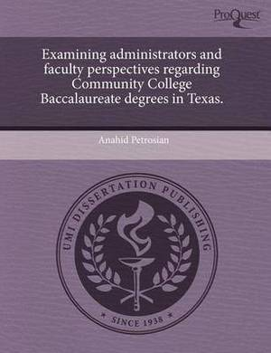 Examining Administrators and Faculty Perspectives Regarding Community College Baccalaureate Degrees in Texas