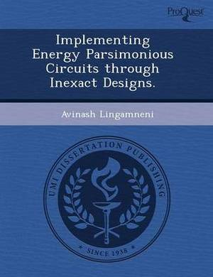 Implementing Energy Parsimonious Circuits Through Inexact Designs