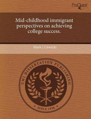 Mid-Childhood Immigrant Perspectives on Achieving College Success