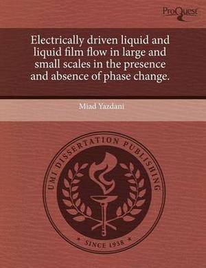 Electrically Driven Liquid and Liquid Film Flow in Large and Small Scales in the Presence and Absence of Phase Change