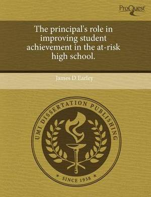 The Principal's Role in Improving Student Achievement in the At-Risk High School