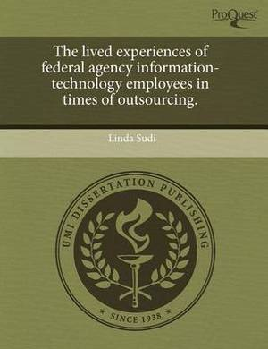 The Lived Experiences of Federal Agency Information-Technology Employees in Times of Outsourcing