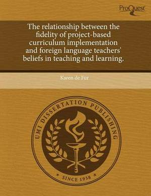 The Relationship Between the Fidelity of Project-Based Curriculum Implementation and Foreign Language Teachers' Beliefs in Teaching and Learning