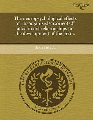 The Neuropsychological Effects of Disorganized/Disoriented Attachment Relationships on the Development of the Brain