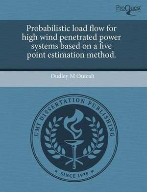 Probabilistic Load Flow for High Wind Penetrated Power Systems Based on a Five Point Estimation Method