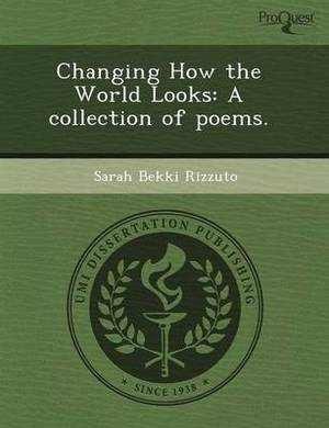 Changing How the World Looks: A Collection of Poems