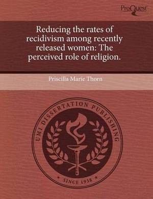 Reducing the Rates of Recidivism Among Recently Released Women: The Perceived Role of Religion