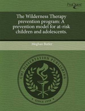 The Wilderness Therapy Prevention Program: A Prevention Model for At-Risk Children and Adolescents