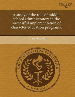 A Study of the Role of Middle School Administrators in the Successful Implementation of Character Education Programs