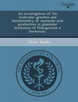An Investigation of the Molecular Genetics and Biochemistry of Anacardic Acid Production in Glandular Trichomes of Pelargonium X Hortorum