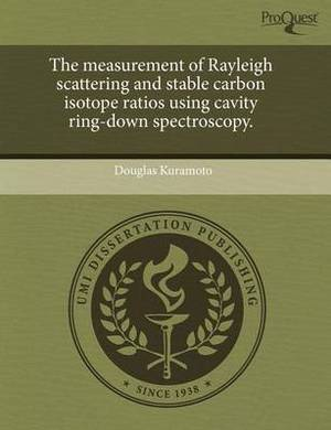 The Measurement of Rayleigh Scattering and Stable Carbon Isotope Ratios Using Cavity Ring-Down Spectroscopy