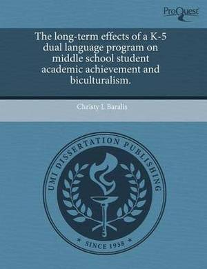 The Long-Term Effects of A K-5 Dual Language Program on Middle School Student Academic Achievement and Biculturalism