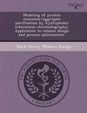 Modeling of Protein Monomer/Aggregate Purification by Hydrophobic Interaction Chromatography: Application to Column Design and Process Optimization