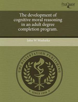 The Development of Cognitive Moral Reasoning in an Adult Degree Completion Program
