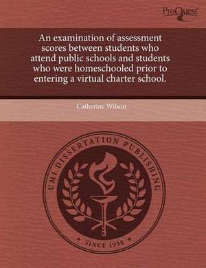 An Examination of Assessment Scores Between Students Who Attend Public Schools and Students Who Were Homeschooled Prior to Entering a Virtual Charter