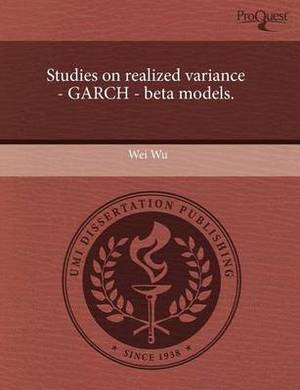 Studies on Realized Variance - Garch - Beta Models