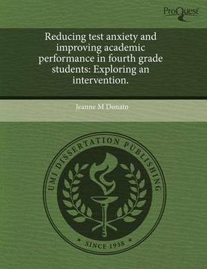 Reducing Test Anxiety and Improving Academic Performance in Fourth Grade Students: Exploring an Intervention