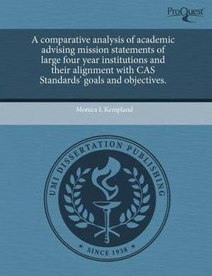 A Comparative Analysis of Academic Advising Mission Statements of Large Four Year Institutions and Their Alignment with Cas Standards' Goals and Obj