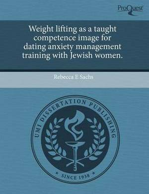 Weight Lifting as a Taught Competence Image for Dating Anxiety Management Training with Jewish Women