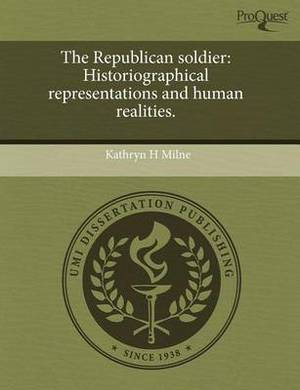 The Republican Soldier: Historiographical Representations and Human Realities.