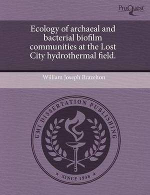 Ecology of Archaeal and Bacterial Biofilm Communities at the Lost City Hydrothermal Field