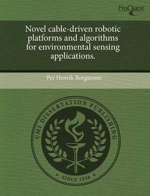 Novel Cable-Driven Robotic Platforms and Algorithms for Environmental Sensing Applications