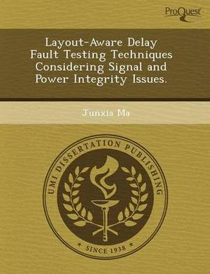 Layout-Aware Delay Fault Testing Techniques Considering Signal and Power Integrity Issues