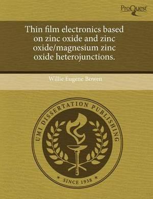 Thin Film Electronics Based on Zinc Oxide and Zinc Oxide/Magnesium Zinc Oxide Heterojunctions
