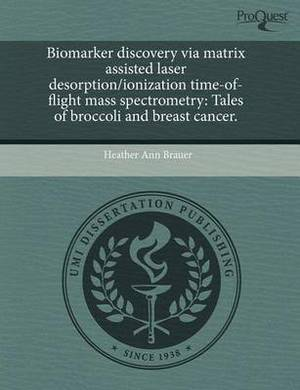 Biomarker Discovery Via Matrix Assisted Laser Desorption/Ionization Time-Of-Flight Mass Spectrometry: Tales of Broccoli and Breast Cancer