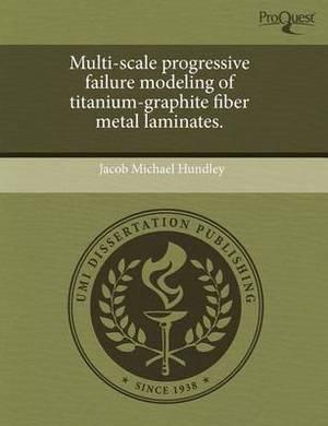 Multi-Scale Progressive Failure Modeling of Titanium-Graphite Fiber Metal Laminates