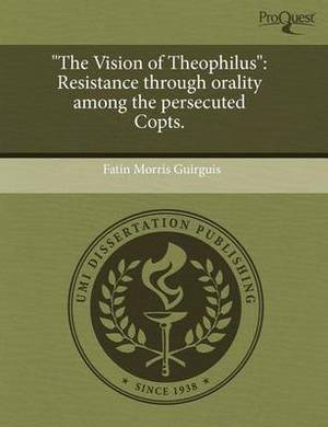 The Vision of Theophilus: Resistance Through Orality Among the Persecuted Copts