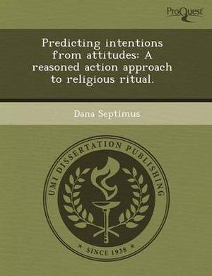 Predicting Intentions from Attitudes: A Reasoned Action Approach to Religious Ritual