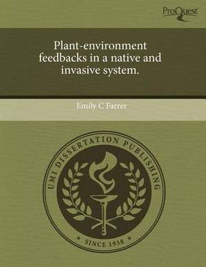 Plant-Environment Feedbacks in a Native and Invasive System