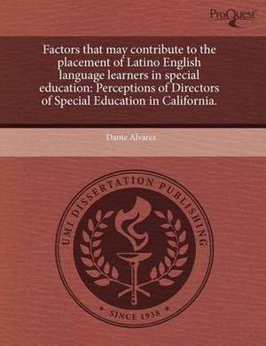 Factors That May Contribute to the Placement of Latino English Language Learners in Special Education: Perceptions of Directors of Special Education I