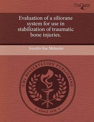 Evaluation of a Siliorane System for Use in Stabilization of Traumatic Bone Injuries