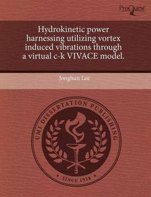Hydrokinetic Power Harnessing Utilizing Vortex Induced Vibrations Through a Virtual C-K Vivace Model