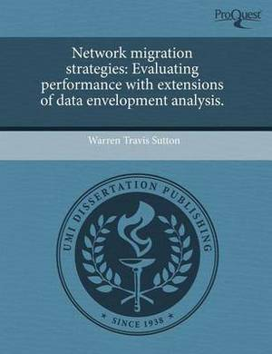 Network Migration Strategies: Evaluating Performance with Extensions of Data Envelopment Analysis