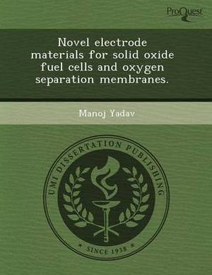 Novel Electrode Materials for Solid Oxide Fuel Cells and Oxygen Separation Membranes
