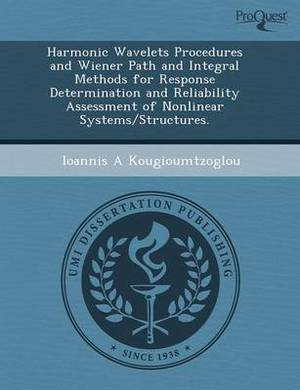 Harmonic Wavelets Procedures and Wiener Path and Integral Methods for Response Determination and Reliability Assessment of Nonlinear Systems/Structure