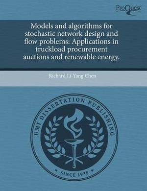 Models and Algorithms for Stochastic Network Design and Flow Problems: Applications in Truckload Procurement Auctions and Renewable Energy